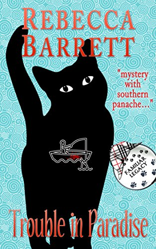 Key West is paradise–unless you're the dead…Rebecca Barrett's Trouble in Paradise: Book 6 of Cat Detective Familiar Legacy mystery series