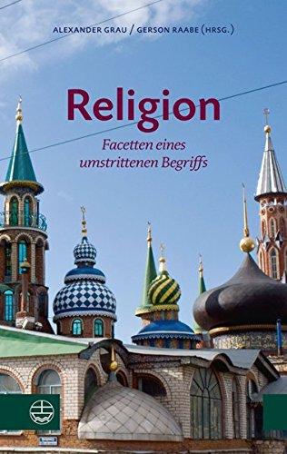 Religion: Facetten eines umstrittenen Begriffs