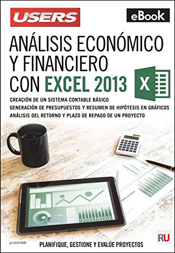 Análisis económico y financiero con Microsoft Excel 2013: Planifique, gestione y evalúe proyectos
