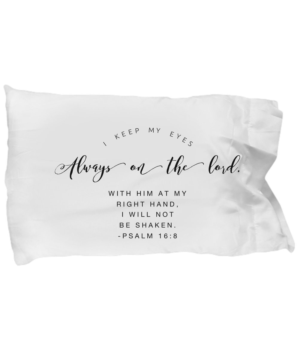 """Bible Verse Pillow – Psalm 16 8 Pillow Case: ''I Keep My Eyes Always On The LORD. With Him At My Right Hand, I Will Not Be Shaken.""""; Christian Pillowcase; Inspirational Gift No. 1"""