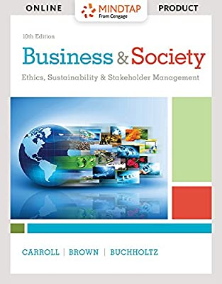 MindTap Management for Carroll/Brown/Buchholtz's Business & Society: Ethics, Sustainability & Stakeholder Management, 10th Edition