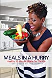 Meals in a Hurry: Healthy 30 Minute Meals On The Go
