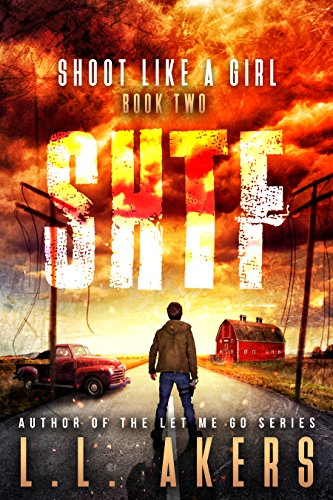 Shoot Like a Girl: A Post-Apocalyptic Thriller (The SHTF Series Book 2) by [Akers, L.L.]