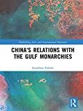 "Jonathan Fulton, ""China's Relations with the Gulf Monarchies"" (Routledge, 2018)"