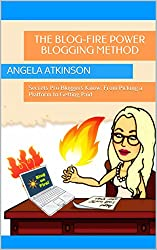 The Blog-Fire Power Blogging Method: Secrets Pro Bloggers Know, From Picking a Platform to Getting Paid (The Practical Online Writer's Guide to Life Book 2)