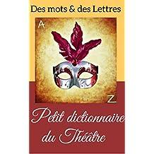 Petit Dictionnaire du Théâtre (dictionnaire de théâtre, abécédaire de 60 pages) (French Edition)