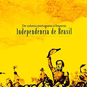 ... De colonia portuguesa a Imperio [Independence of Brazil: A Portuguese colony turns into an empire] (Audible Audio Edition): Online Studio Productions, ...