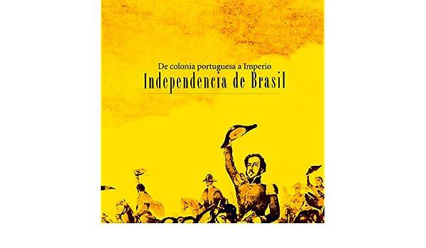 Amazon.com: Independencia de Brasil: De colonia portuguesa a Imperio [Independence of Brazil: A Portuguese colony turns into an empire] (Audible Audio ...
