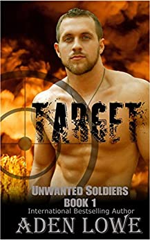 Target: A Military Romance (Unwanted Soldiers Book 1) by [Lowe, Aden]