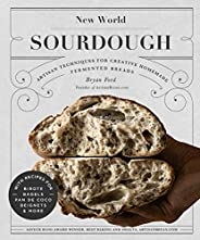 New World Sourdough: Artisan Techniques for Creative Homemade Fermented Breads; With Recipes for Birote, Bagel