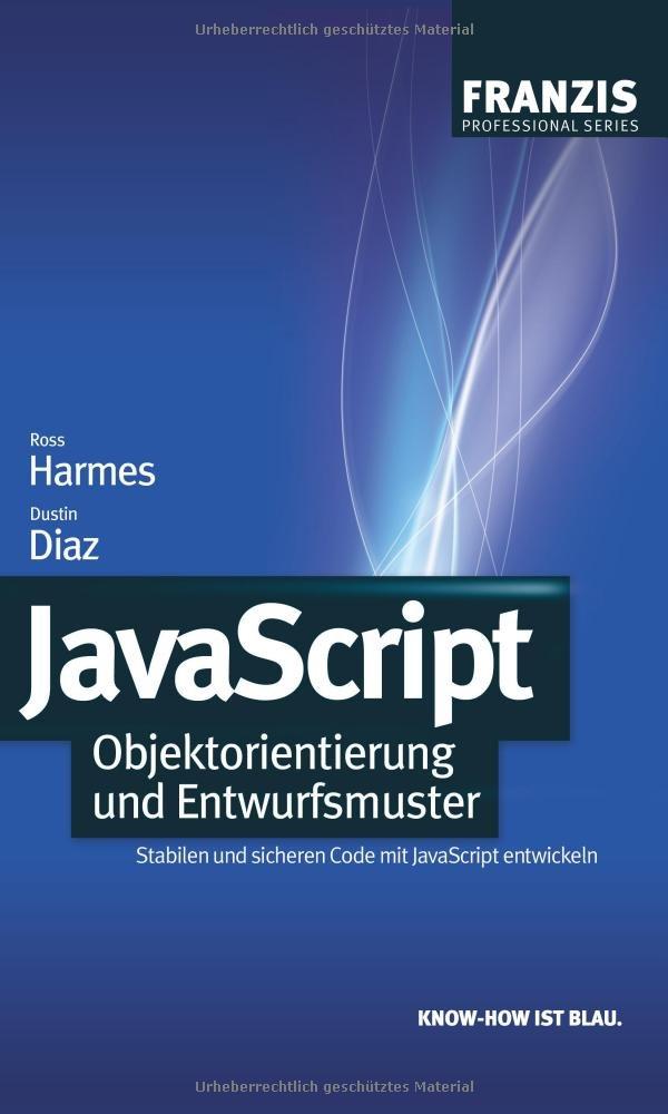 JavaScript: Objektorientierung und Entwurfsmuster: Stabilen und sicheren Code mit JavaScript entwickeln (Professional Series)