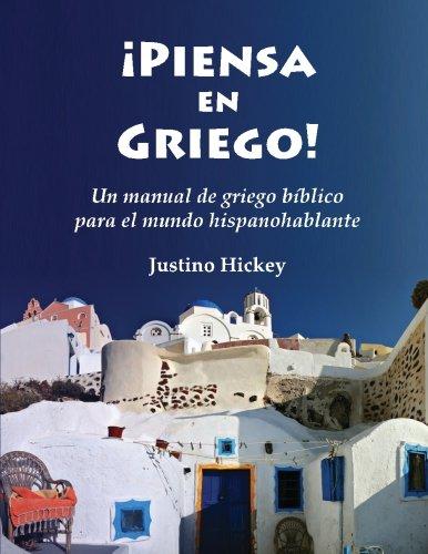 Piensa en Griego!: Un manual de griego bíblico para el mundo hispanohablante (Volume 1) (Spanish Edition)