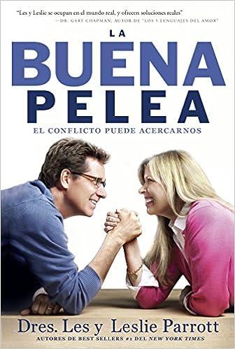 La Buena Pelea: El Conflicto Puede Acercarnos: Amazon.es: Les Parrott, Leslie Parrott: Libros