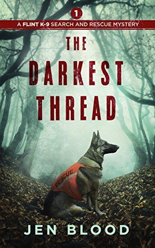The Darkest Thread (The Flint K-9 Search and Rescue Mysteries Book 1) by [Blood, Jen]