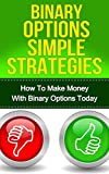 Binary Options Trading: How To Make Money With Binary Options Today (FREE Checklist Included) [Binary Options Trading Strategies, Binary Options, Binary Options Secret, Beat Binary Options]
