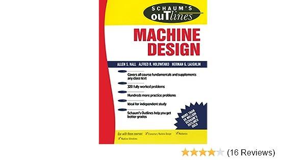 Schaum S Outline Of Machine Design Alfred Hall A Holowenko H