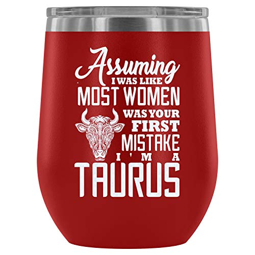 Steel Stemless Wine Glass Tumbler, Cool Taurus Vacuum Insulated Wine Tumbler, I Was Like Most Women Was Your First Mistake Wine Tumbler (Wine Tumbler 12Oz - Red)