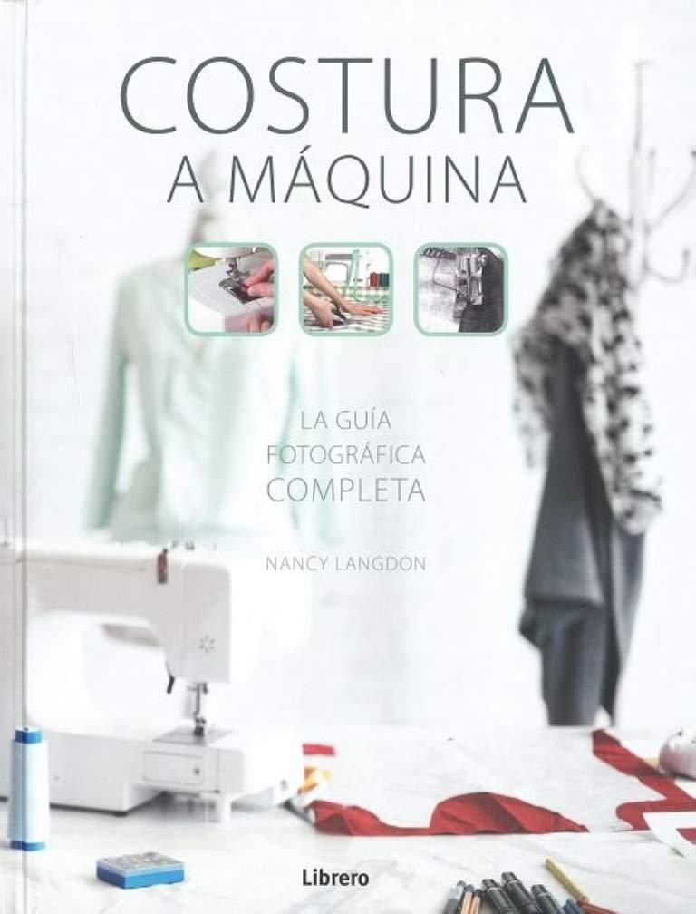 COSTURA A MAQUINA: La guía fotográfica completa: Amazon.es ...