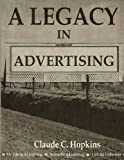 img - for A Legacy in Advertising: (My Life in Advertising, Scientific Advertising, Lost Ad Collection) book / textbook / text book