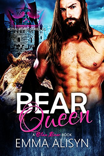 Bear Queen: A Paranormal Bear Shifter Romance (Royal Bears Book 3) by [Alisyn, Emma]