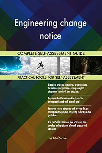 Engineering change notice All-Inclusive Self-Assessment - More than 680 Success Criteria, Instant Visual Insights, Comprehensive Spreadsheet Dashboard, Auto-Prioritized for Quick Results