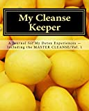 My Cleanse Keeper: A Journal for My Detox Experiences -- Including the MASTER CLEANSE/Vol. 1 (The Full-Color Series) (Volu...