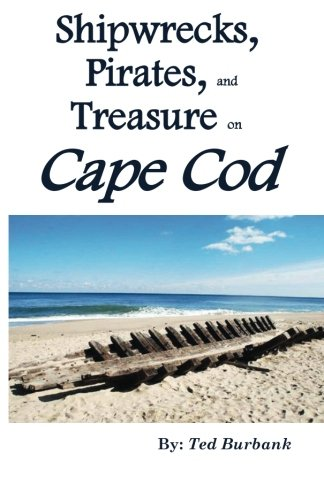 Shipwrecks, Pirates and Treasure on Cape Cod: Billions in Gold, Silver and Platitinum Found off Cape Shores