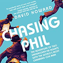 Chasing Phil: The Adventures of Two Undercover FBI Agents with the World's Most Charming Con Man Audiobook by David Howard Narrated by Joe Ochman