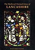 The Medieval Stained Glass of Lancashire, Hebgin-Barnes, Penny, 0197264484