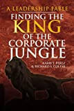 Finding the King of the Corporate Jungle, Karri T. Perez and Richard S. Colfax, 1436371740
