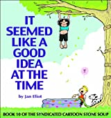 It Seemed Like A Good Idea At The Time: Book 10 of the Syndicated Cartoon Stone Soup (Stone Soup (Four Panel Press))