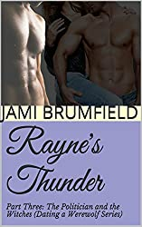 Rayne's Thunder (Part Three): The Politician and The Witches (Dating a Werewolf Series Book 3)