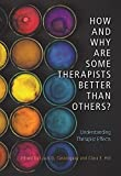 img - for How and Why Are Some Therapists Better Than Others?: Understanding Therapist Effects book / textbook / text book