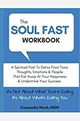 The Soul Fast Workbook: A 40 Day Fast To Eliminate Toxic Thoughts & Emotions That Eat Away At Your Happiness & Undermine Your Success Paperback