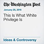 This Is What White Privilege Is | Christine Emba