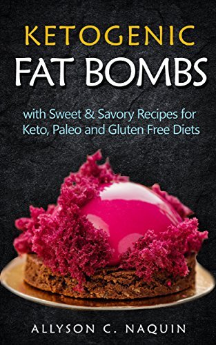 Fat Bombs: With Sweet & Savory Recipes for Keto, Paleo and Gluten Free Diets (Ketogenic) by Allyson C. Naquin