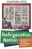 Refrigeration Nation: A History of Ice, Appliances, and Enterprise in America (Studies in Industry and Society)