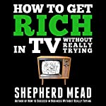 How to Get Rich in TV Without Really Trying | Shepherd Mead