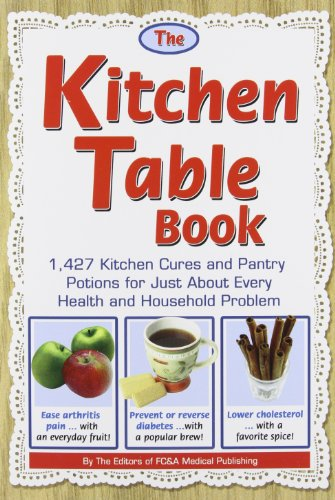 The Kitchen Table Book: 1,427 Kitchen Cures and Pantry Potions for Just About Every Health and Household Problem]()
