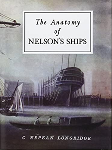 The Anatomy Of Nelsons Ships C Nepean Longridge 9780870210778