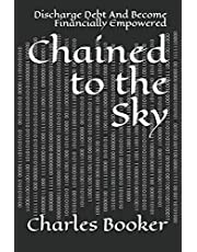 Chained to the Sky: Discharge Debt And Become Financially Empowered