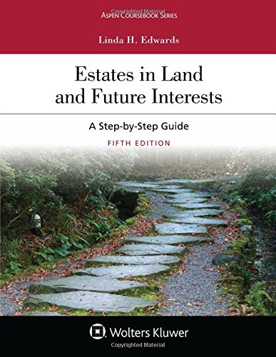 Estates in Land and Future Interests: A Step By Step Guide (Aspen Coursebook) by Wolters Kluwer