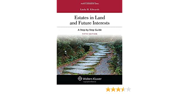 Estates in land and future interests a step by step guide aspen estates in land and future interests a step by step guide aspen coursebook linda h edwards 9781454886389 amazon books fandeluxe Choice Image