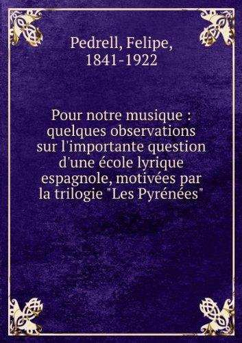 **REPRINT** Pour notre musique : quelques observations sur l'importante question d'une cole lyrique espagnole, motives par la trilogie 'Les Pyrnes'