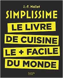Simplissime Le Livre De Cuisine Le Facile Du Monde French