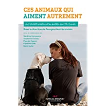 Ces animaux qui aiment autrement: Leurs bienfaits exceptionnels au quotidien pour l'être humain (French Edition)