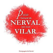Poésie : Gérard de Nerval Performance Auteur(s) : Gérard de Nerval Narrateur(s) : Jean Vilar