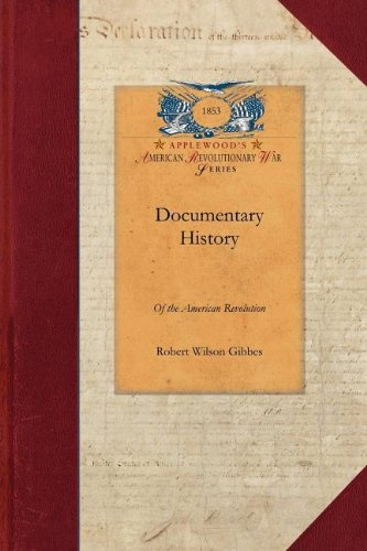 Download Documentary History of American Rev v1: Consisting of Letters and Papers Relating to the Contest for Liberty, Chiefly in South Carolina, from ... and Other Sources Vol. 1 (Revolutionary War) ebook