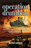 Operation Drumbeat: The Dramatic True Story of Germany's First U-Boat Attacks Along the American Coast in World War II by Michael Gannon (2009-03-01)