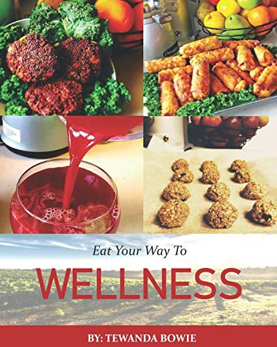 Eat Your Way To Wellness by Tewanda Bowie